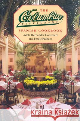 The Columbia Restaurant Spanish Cookbook Adela H. Gonzmart Ferdie Pacheco 9780813014036