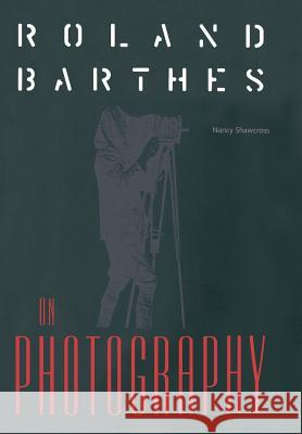 Roland Barthes on Photography: The Critical Tradition in Perspective Nancy Shawcross 9780813014692