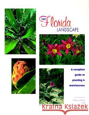 Your Florida Landscape: A Complete Guide to Planting and Maintenance Kathleen C. Ruppert Robert J. Black 9780813016412