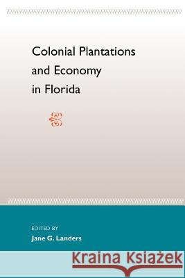 Colonial Plantations and Economy in Florida Jane Landers 9780813024868