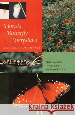 Florida Butterfly Caterpillars and Their Host Plants Marc C. Minno Jerry F. Butler Donald W. Hall 9780813027890
