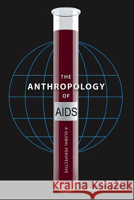 The Anthropology of AIDS : A Global Perspective Patricia Whelehan 9780813032924