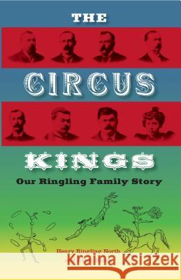 The Circus Kings: Our Ringling Family Story Henry Ringling North Alden Hatch 9780813033112