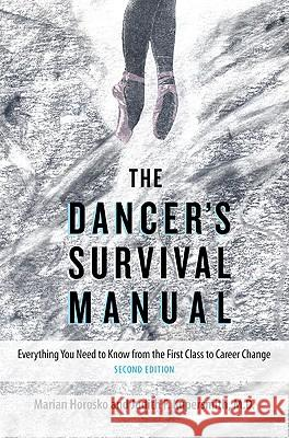 The Dancer's Survival Manual: Everything You Need to Know from the First Class to Career Change Marian Horosko Judith F. Kupersmith 9780813033273