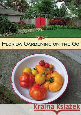 Florida Gardening on the Go Lynette L. Walther Lynette L. Wather 9780813034355