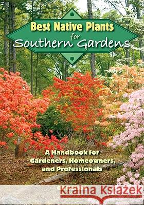 Best Native Plants for Southern Gardens: A Handbook for Gardeners, Homeowners, and Professionals Gil Nelson 9780813034584