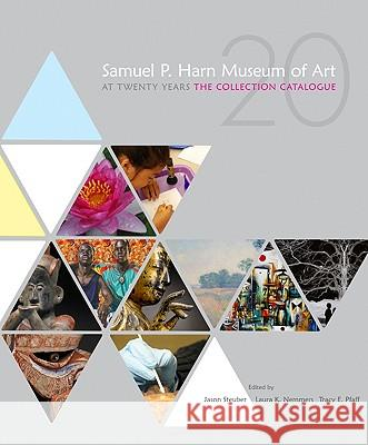 Samuel P. Harn Museum of Art at Twenty Years: The Collection Catalogue Tracy E. Pfaff Samuel P Harn Museum of Art              Jason Steuber 9780813035130