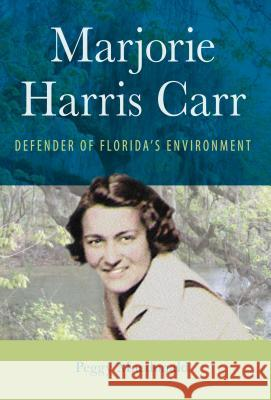 Marjorie Harris Carr: Defender of Florida's Environment Peggy MacDonald 9780813049359