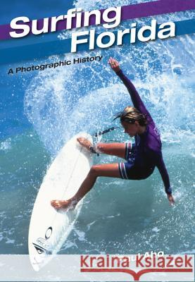 Surfing Florida: A Photographic History Paul Aho 9780813049489