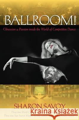 Ballroom!: Obsession and Passion Inside the World of Competitive Dance  9780813060019