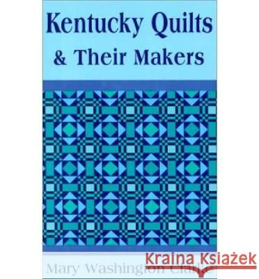 Kentucky Quilts and Their Makers Mary Washington Clarke Ira Kohn 9780813100968