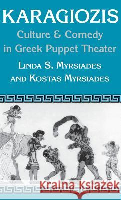 Karagiozis : Culture and Comedy in Greek Puppet Theater Linda S. Myrsiades Kostas Myrsiades 9780813117959