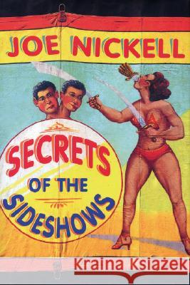 Secrets of the Sideshows Joe Nickell 9780813123585