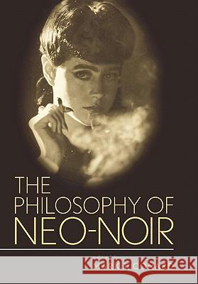 The Philosophy of Neo-Noir Mark T. Conard 9780813124223 University Press of Kentucky
