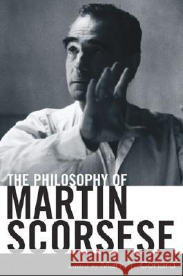The Philosophy of Martin Scorsese Mark T. Conard 9780813124445