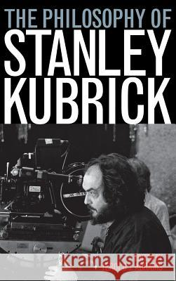 The Philosophy of Stanley Kubrick Jerold J. Abrams 9780813124452