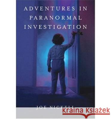Adventures in Paranormal Investigation Joe Nickell 9780813124674