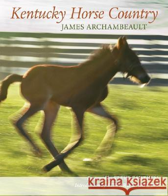 Kentucky Horse Country : Images of the Bluegrass James Archambeault 9780813125053