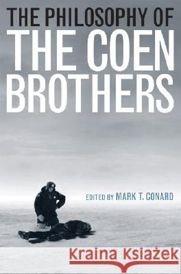 The Philosophy of the Coen Brothers Mark T. Conard 9780813125268 University Press of Kentucky