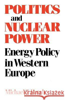Politics and Nuclear Power: Energy Policy in Western Europe Michael T. Hatch 9780813152561