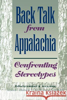 Back Talk from Appalachia: Confronting Stereotypes Gurney Norman Katherine Ledford Dwight B. Billings 9780813190013 University Press of Kentucky