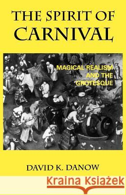The Spirit of Carnival: Magical Realism and the Grotesque David K. Danow 9780813191072