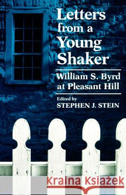 Letters from a Young Shaker : William S. Byrd at Pleasant Hill William S. Byrd Stephen J. Stein 9780813191102