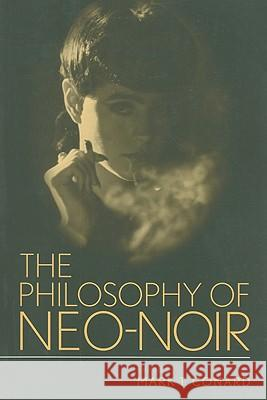 The Philosophy of Neo-Noir Mark T. Conard 9780813192178 University Press of Kentucky