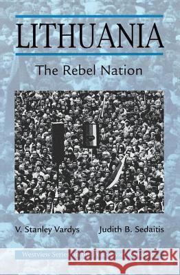 Lithuania: The Rebel Nation Vytas Stanley Vardys Judith B. Sedaitis Judith B. Sedaitis 9780813318394