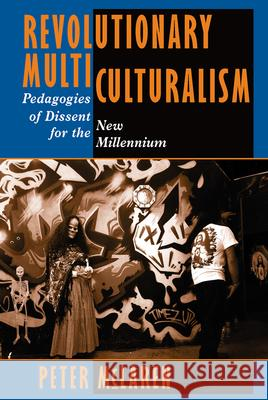 Revolutionary Multiculturalisms: Pedagogies of Dissent for the New Millennium Peter McLaren 9780813325712