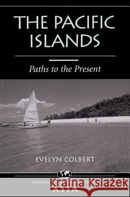 The Pacific Islands : Paths To The Present Evelyn S. Colbert Nicholas Platt Evelyn S. Colbert 9780813332864