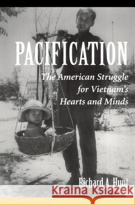 Pacification : The American Struggle For Vietnam's Hearts And Minds Richard A. Hunt 9780813334592