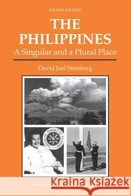 The Philippines : A Singular And A Plural Place, Fourth Edition David Joel Steinberg 9780813337555
