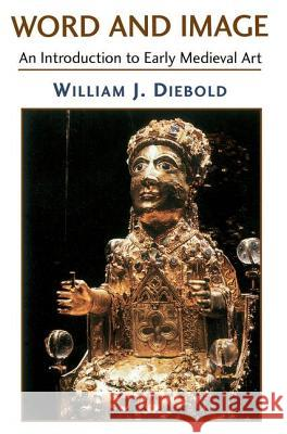 Word And Image : The Art Of The Early Middle Ages, 600-1050 William J. Diebold 9780813338798