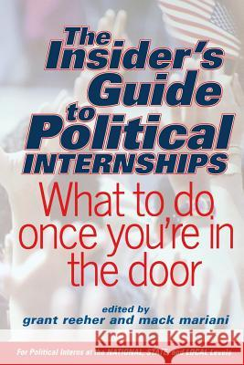 The Insider's Guide To Political Internships : What To Do Once You're In The Door Grant Reeher Mack Mariani Eugene F. Alpert 9780813340166