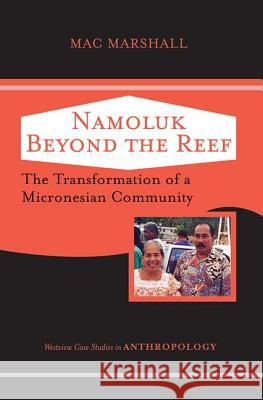 Namoluk Beyond The Reef : The Transformation Of A Micronesian Community Mac Marshall 9780813341620