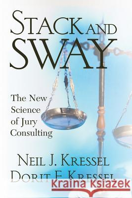 Stack and Sway: The New Science of Jury Consulting Neil J. Kressel Dorit F. Kressel 9780813342412