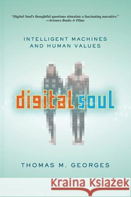 Digital Soul : Intelligent Machines and Human Values Thomas M. Georges 9780813342665
