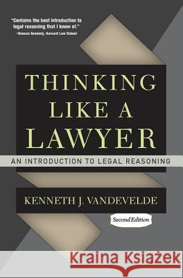 Thinking Like a Lawyer: An Introduction to Legal Reasoning Kenneth J. Vandevelde 9780813344645