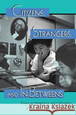 Citizens, Strangers, And In-betweens : Essays On Immigration And Citizenship Peter H. Schuck 9780813368870