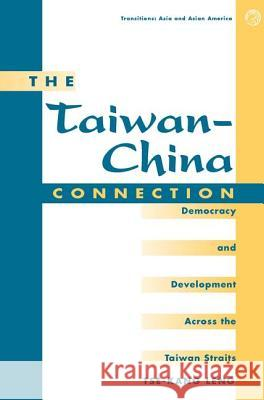 The Taiwan-china Connection : Democracy And Development Across The Taiwan Straits Tse-Kang Leng 9780813390062