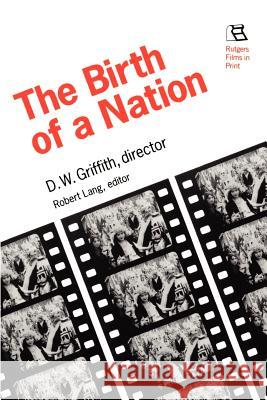 Birth of a Nation: D.W. Griffith, Director Robert Lang D. W. Griffith 9780813520278