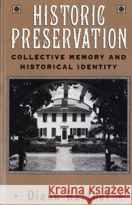 Historic Preservation : Collective Memory and Historical Identity Diane L. Barthel 9780813522937