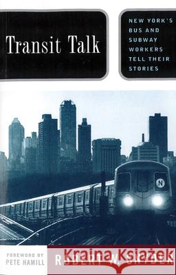 Transit Talk : New York's Bus and Subway Workers Tell Their Stories Robert W. Snyder Pete Hamill 9780813525778