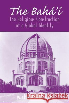The Bah': The Religious Construction of a Global Identity Michael D. McMullen 9780813528366