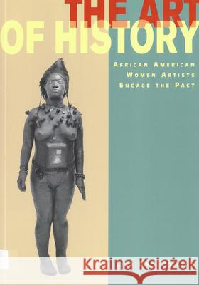 The Art of History: African American Women Artists Engage the Past Lisa Gail Collins 9780813530222