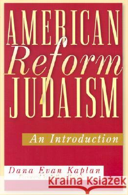 American Reform Judaism: An Introduction Dana Evan Kaplan Arthur Hertzberg Eric H. Yoffie 9780813532196
