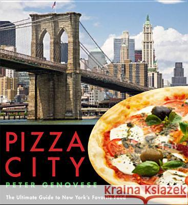 Pizza City : The Ultimate Guide to New York's Favorite Food Peter Genovese 9780813558684