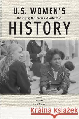 U.S. Women's History: Untangling the Threads of Sisterhood Leslie Brown 9780813575834