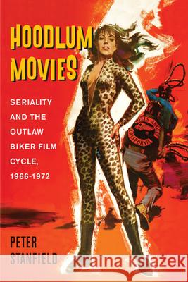 Hoodlum Movies: Seriality and the Outlaw Biker Film Cycle, 1966-1972 Peter Stanfield 9780813599014